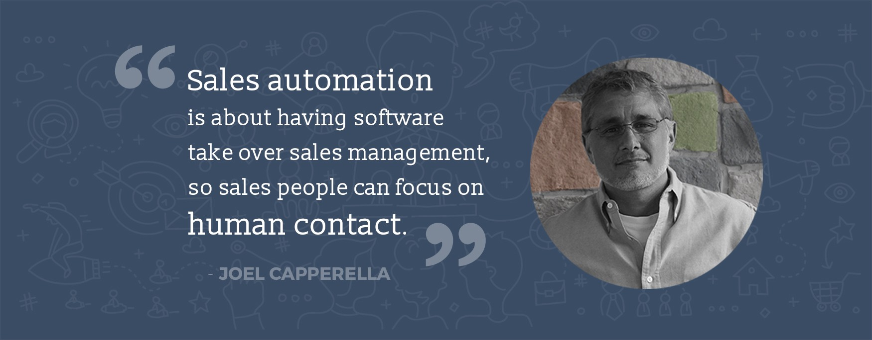 Sales automation is about having software take over sales management so sales people can focus on human contact, by Joel Capperella