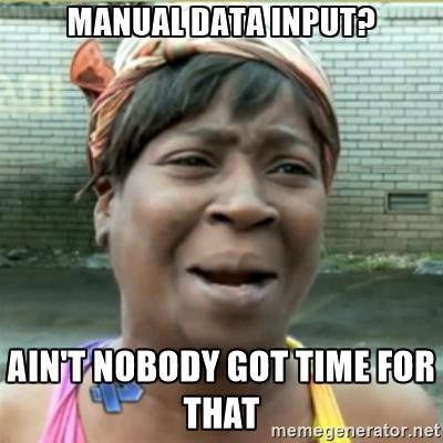 Manual data input? Ain't nobody got time for that