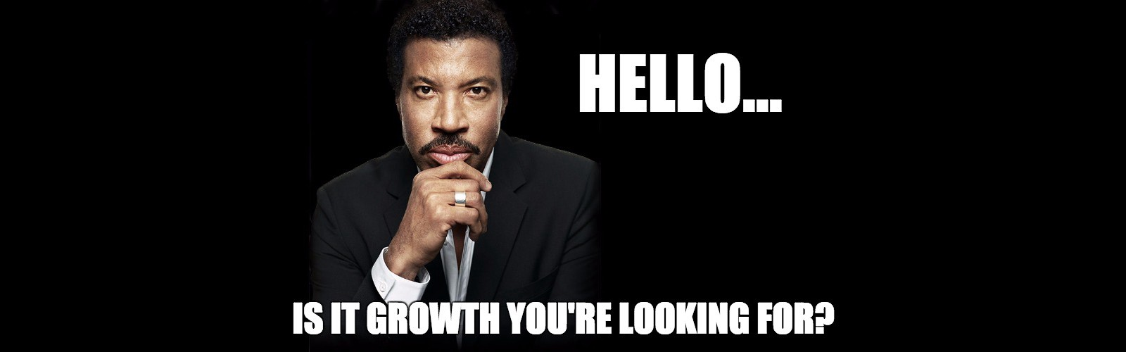hello, is it growth you're looking for?