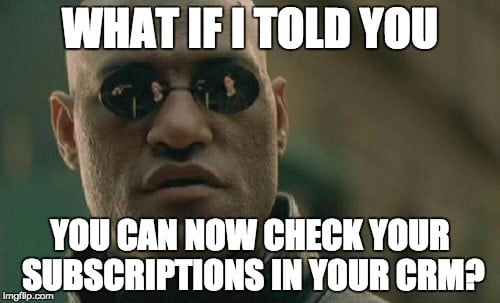 What if I told you you can now check your subscriptions in your crm?