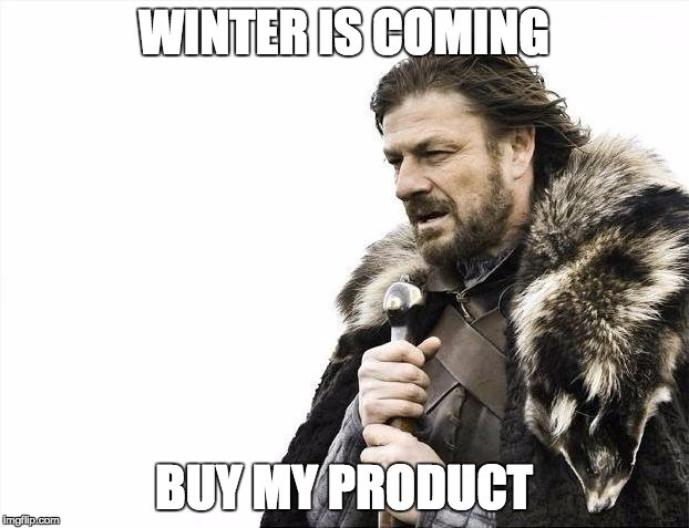 winter is coming buy my product