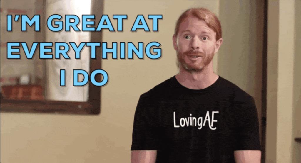 guy saying, 'i'm great at everything i do'